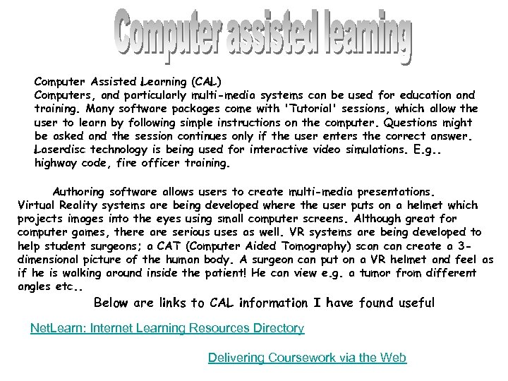 Computer Assisted Learning (CAL) Computers, and particularly multi-media systems can be used for education