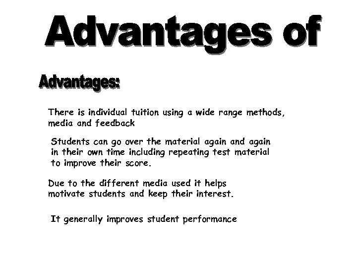 There is individual tuition using a wide range methods, media and feedback Students can