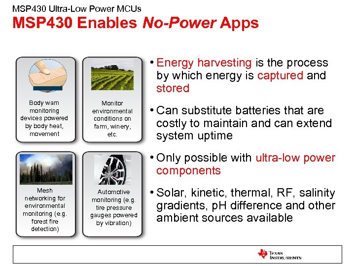 MSP 430 Ultra-Low Power MCUs MSP 430 Enables No-Power Apps • Energy harvesting is