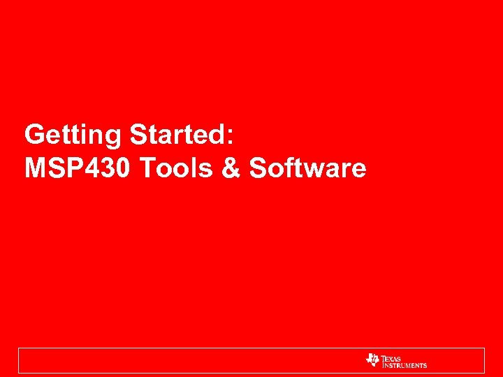 Getting Started: MSP 430 Tools & Software