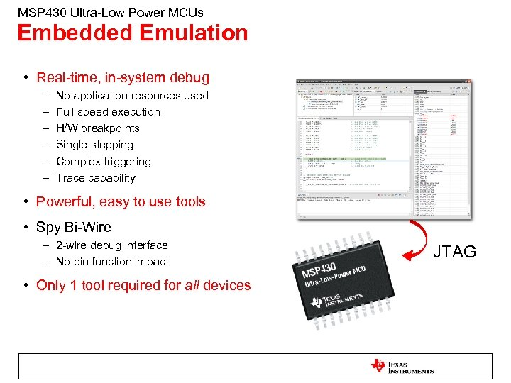 MSP 430 Ultra-Low Power MCUs Embedded Emulation • Real-time, in-system debug – – –