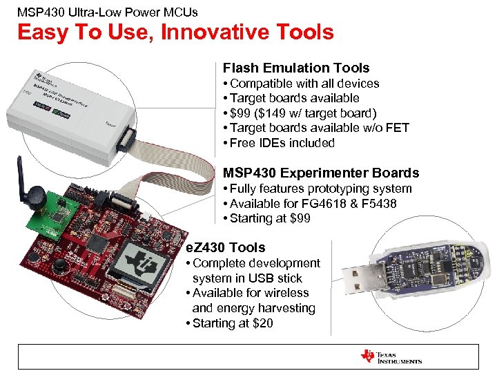 MSP 430 Ultra-Low Power MCUs Easy To Use, Innovative Tools Flash Emulation Tools •