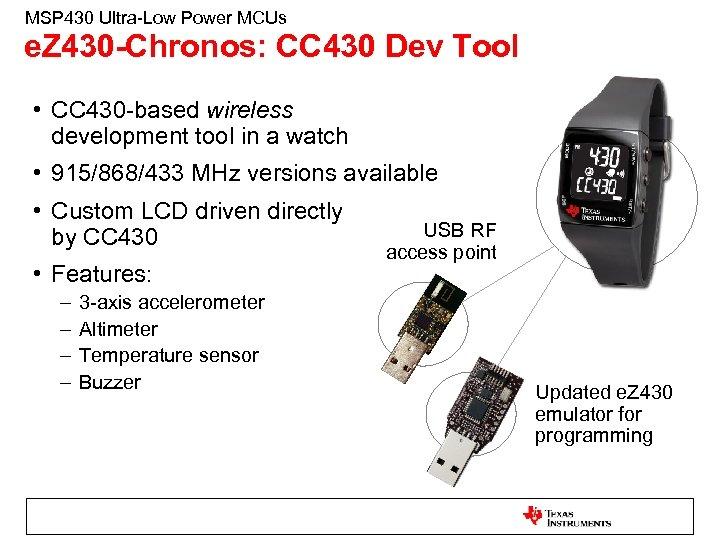 MSP 430 Ultra-Low Power MCUs e. Z 430 -Chronos: CC 430 Dev Tool •