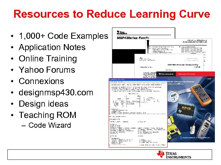 Resources to Reduce Learning Curve • • 1, 000+ Code Examples Application Notes Online