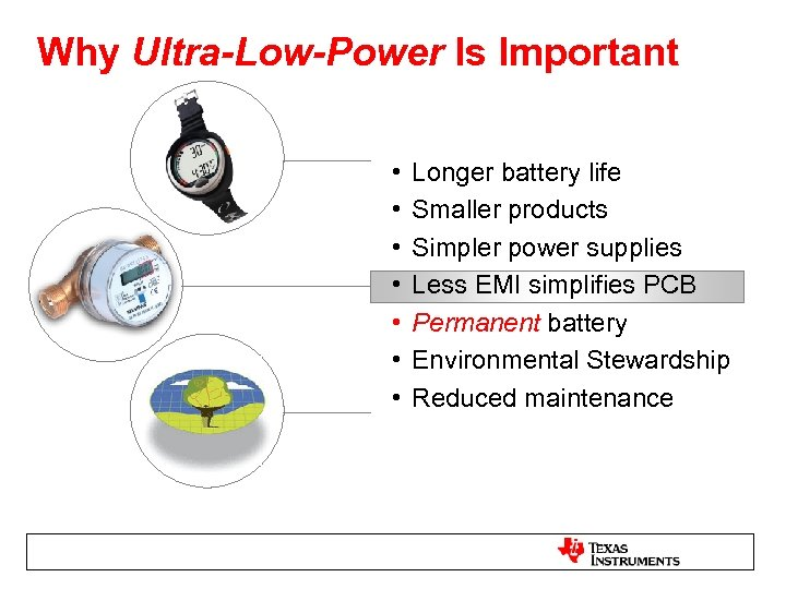 Why Ultra-Low-Power Is Important • • Longer battery life Smaller products Simpler power supplies