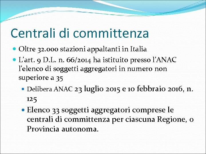 Centrali di committenza Oltre 32. 000 stazioni appaltanti in Italia L'art. 9 D. L.