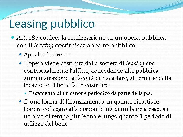 Leasing pubblico Art. 187 codice: la realizzazione di un'opera pubblica con il leasing costituisce