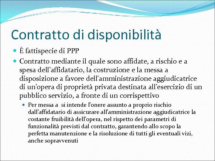 Contratto di disponibilità È fattispecie di PPP Contratto mediante il quale sono affidate, a