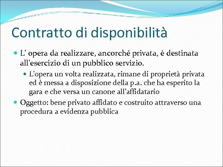 Contratto di disponibilità L' opera da realizzare, ancorché privata, è destinata all'esercizio di un