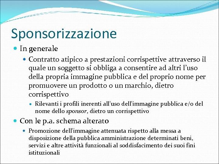 Sponsorizzazione In generale Contratto atipico a prestazioni corrispettive attraverso il quale un soggetto si