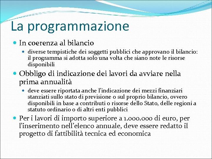La programmazione In coerenza al bilancio diverse tempistiche dei soggetti pubblici che approvano il