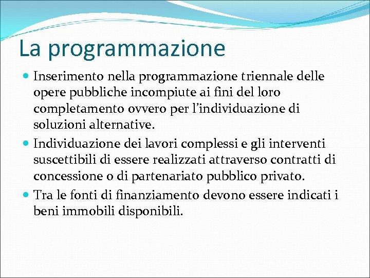 La programmazione Inserimento nella programmazione triennale delle opere pubbliche incompiute ai fini del loro