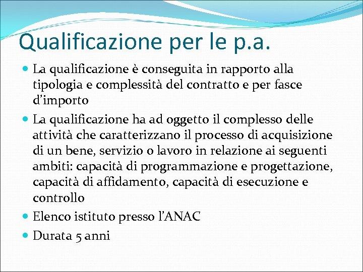 Qualificazione per le p. a. La qualificazione è conseguita in rapporto alla tipologia e