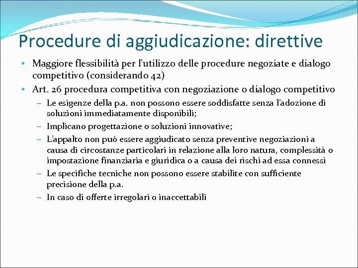 Procedure di aggiudicazione: direttive • Maggiore flessibilità per l'utilizzo delle procedure negoziate e dialogo