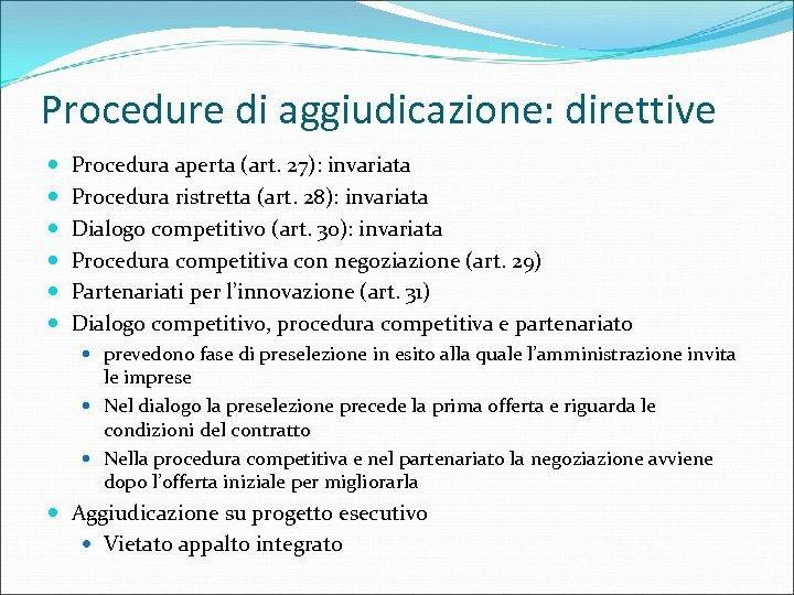 Procedure di aggiudicazione: direttive Procedura aperta (art. 27): invariata Procedura ristretta (art. 28): invariata