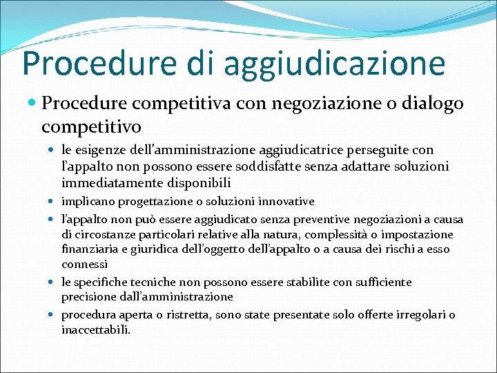 Procedure di aggiudicazione Procedure competitiva con negoziazione o dialogo competitivo le esigenze dell'amministrazione aggiudicatrice