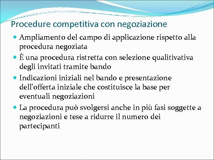 Procedure competitiva con negoziazione Ampliamento del campo di applicazione rispetto alla procedura negoziata È