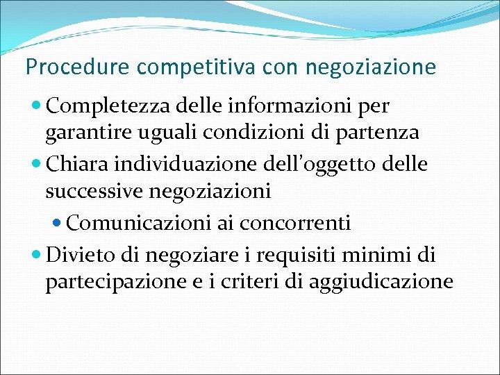 Procedure competitiva con negoziazione Completezza delle informazioni per garantire uguali condizioni di partenza Chiara