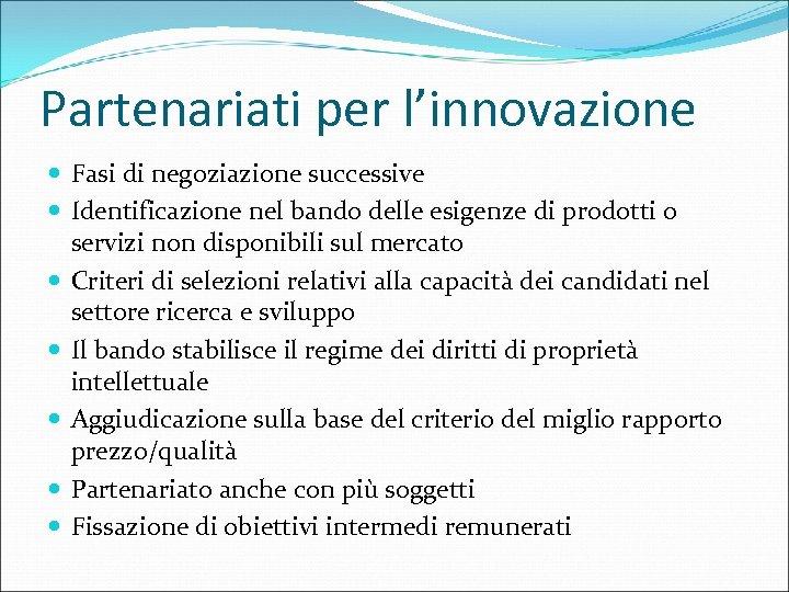 Partenariati per l'innovazione Fasi di negoziazione successive Identificazione nel bando delle esigenze di prodotti