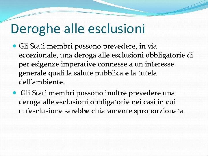 Deroghe alle esclusioni Gli Stati membri possono prevedere, in via eccezionale, una deroga alle