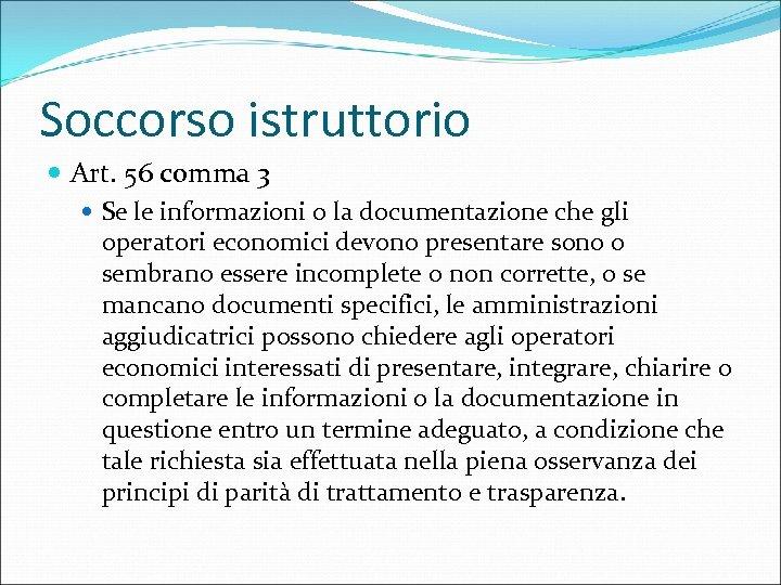 Soccorso istruttorio Art. 56 comma 3 Se le informazioni o la documentazione che gli
