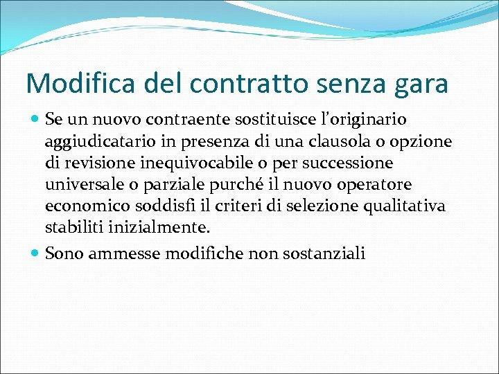Modifica del contratto senza gara Se un nuovo contraente sostituisce l'originario aggiudicatario in presenza