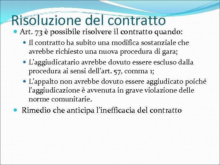 Risoluzione del contratto Art. 73 è possibile risolvere il contratto quando: Il contratto ha