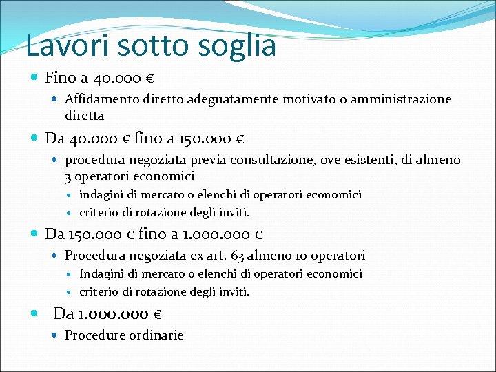 Lavori sotto soglia Fino a 40. 000 € Affidamento diretto adeguatamente motivato o amministrazione