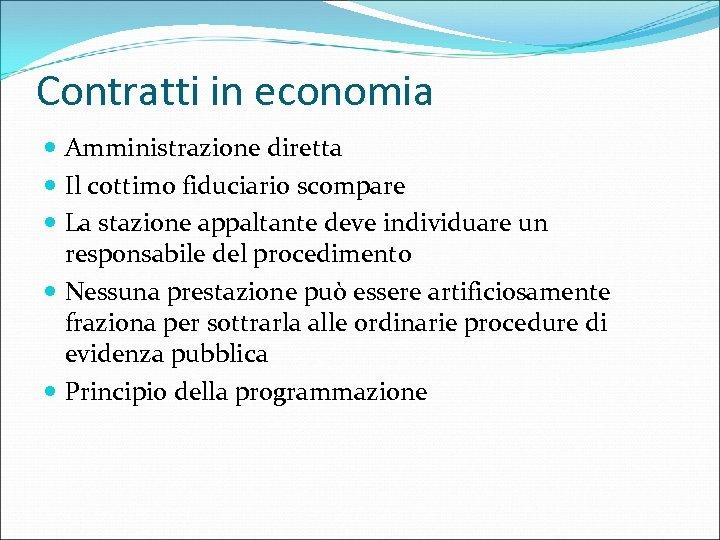 Contratti in economia Amministrazione diretta Il cottimo fiduciario scompare La stazione appaltante deve individuare
