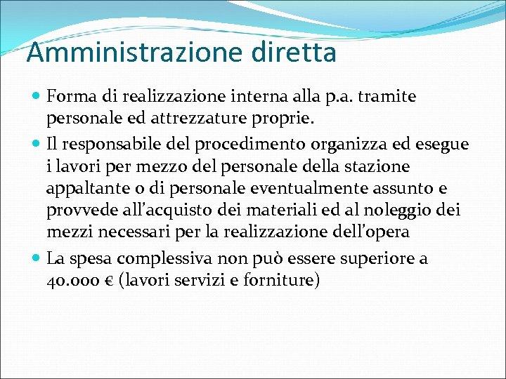 Amministrazione diretta Forma di realizzazione interna alla p. a. tramite personale ed attrezzature proprie.