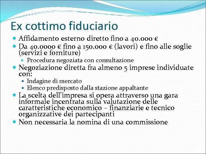 Ex cottimo fiduciario Affidamento esterno diretto fino a 40. 000 € Da 40. 0000