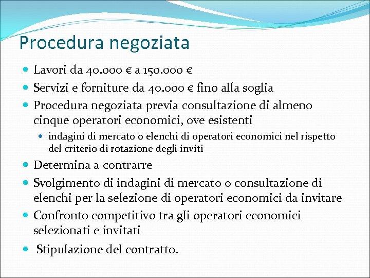 Procedura negoziata Lavori da 40. 000 € a 150. 000 € Servizi e forniture