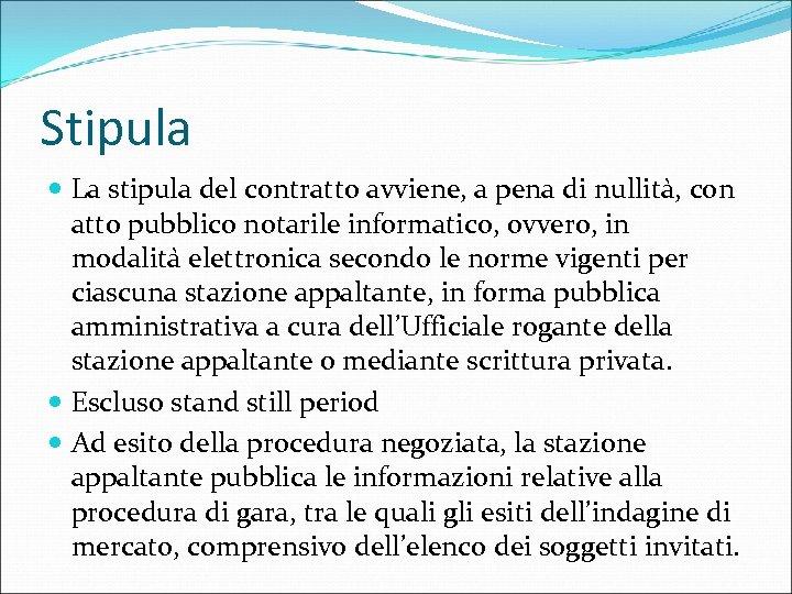 Stipula La stipula del contratto avviene, a pena di nullita , con atto pubblico