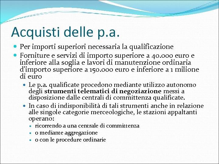 Acquisti delle p. a. Per importi superiori necessaria la qualificazione Forniture e servizi di
