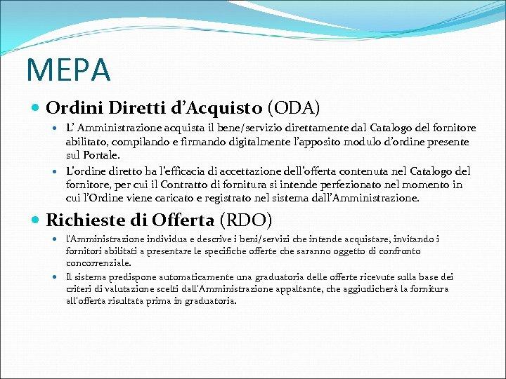 MEPA Ordini Diretti d'Acquisto (ODA) L' Amministrazione acquista il bene/servizio direttamente dal Catalogo del