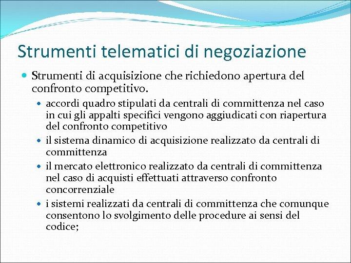 Strumenti telematici di negoziazione Strumenti di acquisizione che richiedono apertura del confronto competitivo. accordi