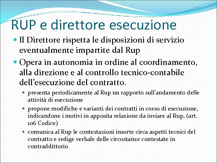 RUP e direttore esecuzione Il Direttore rispetta le disposizioni di servizio eventualmente impartite dal
