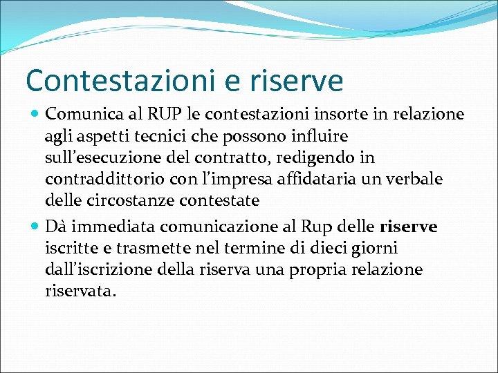 Contestazioni e riserve Comunica al RUP le contestazioni insorte in relazione agli aspetti tecnici