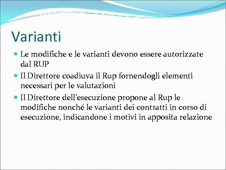 Varianti Le modifiche e le varianti devono essere autorizzate dal RUP Il Direttore coadiuva