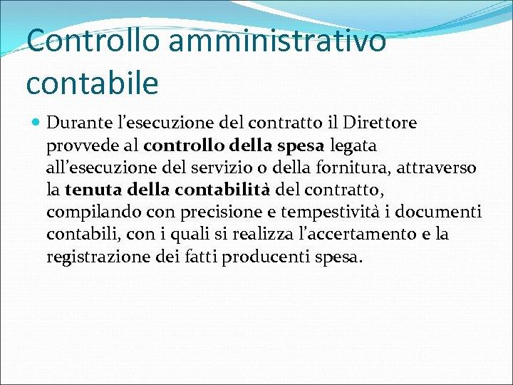 Controllo amministrativo contabile Durante l'esecuzione del contratto il Direttore provvede al controllo della spesa