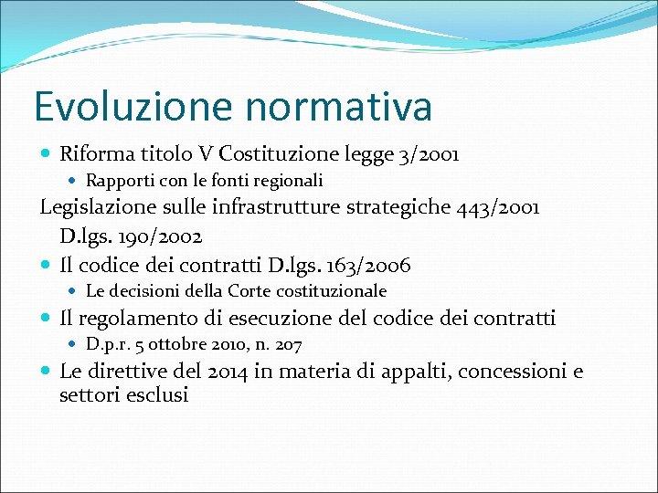 Evoluzione normativa Riforma titolo V Costituzione legge 3/2001 Rapporti con le fonti regionali Legislazione