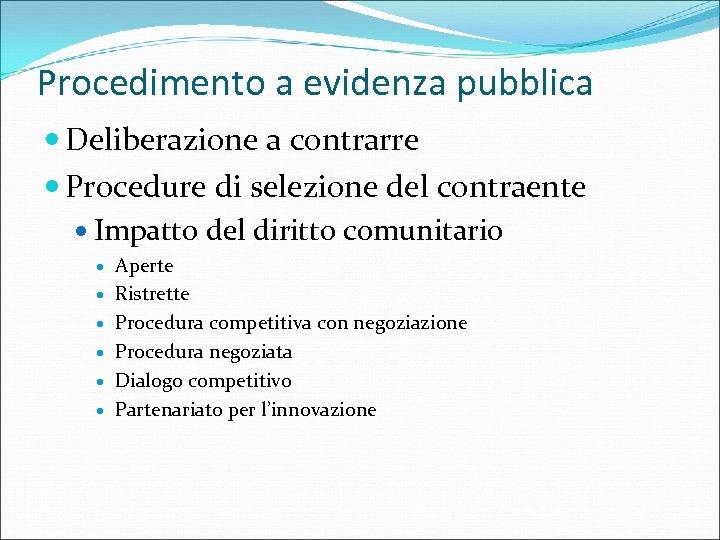 Procedimento a evidenza pubblica Deliberazione a contrarre Procedure di selezione del contraente Impatto del