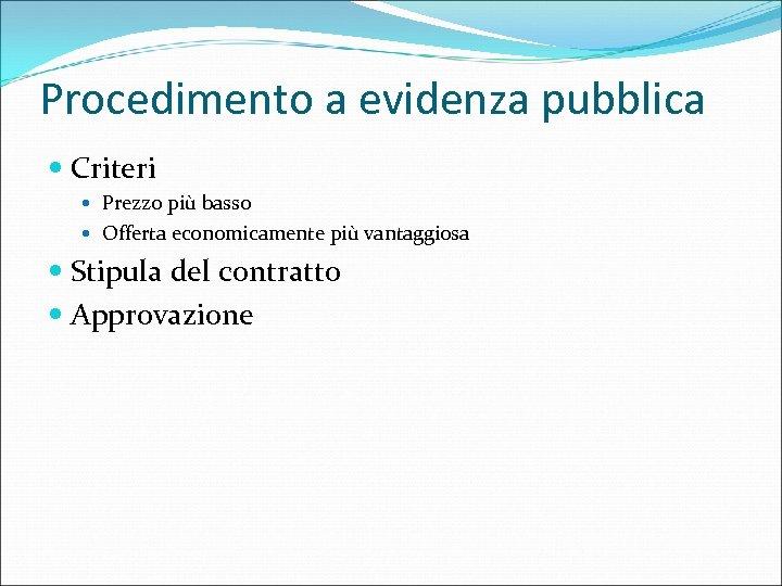 Procedimento a evidenza pubblica Criteri Prezzo più basso Offerta economicamente più vantaggiosa Stipula del