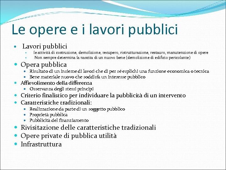 Le opere e i lavori pubblici Lavori pubblici le attività di costruzione, demolizione, recupero,