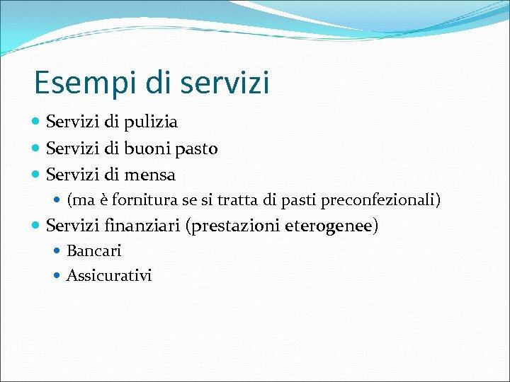 Esempi di servizi Servizi di pulizia Servizi di buoni pasto Servizi di mensa (ma
