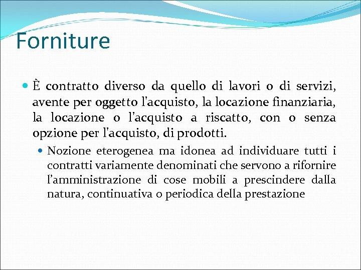 Forniture È contratto diverso da quello di lavori o di servizi, avente per oggetto