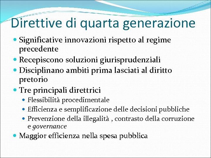 Direttive di quarta generazione Significative innovazioni rispetto al regime precedente Recepiscono soluzioni giurisprudenziali Disciplinano