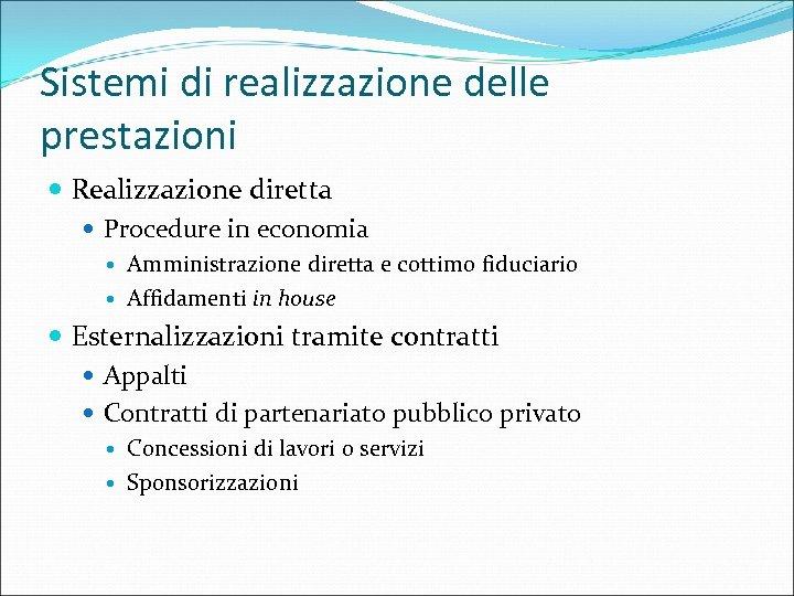 Sistemi di realizzazione delle prestazioni Realizzazione diretta Procedure in economia Amministrazione diretta e cottimo