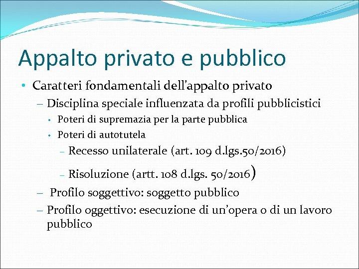 Appalto privato e pubblico • Caratteri fondamentali dell'appalto privato – Disciplina speciale influenzata da