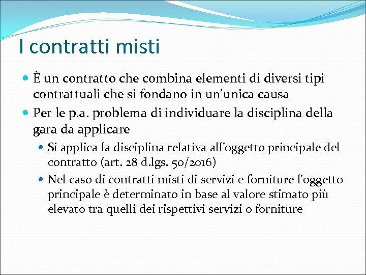 I contratti misti È un contratto che combina elementi di diversi tipi contrattuali che